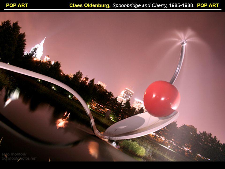 POP ARTClaes Oldenburg, Spoonbridge and Cherry, 1985-1988. POP ART