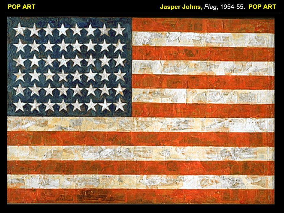 POP ARTJasper Johns, Flag, 1954-55. POP ART