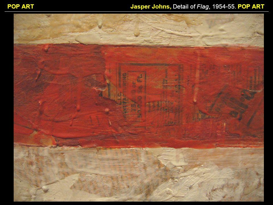 POP ARTJasper Johns, Detail of Flag, 1954-55. POP ART