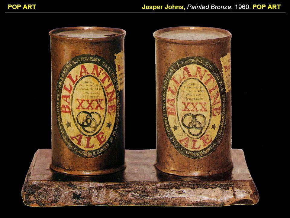 POP ARTJasper Johns, Painted Bronze, 1960. POP ART