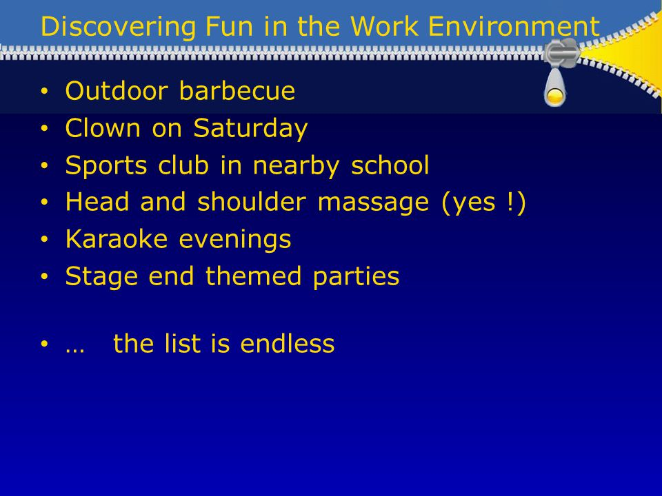Discovering Fun in the Work Environment Outdoor barbecue Clown on Saturday Sports club in nearby school Head and shoulder massage (yes !) Karaoke even