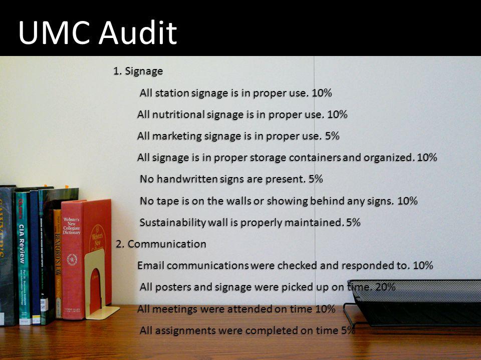 UMC Audit 1. Signage All station signage is in proper use. 10% All nutritional signage is in proper use. 10% All marketing signage is in proper use. 5