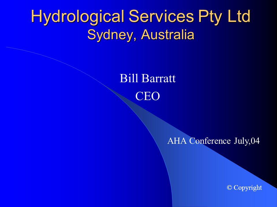 Hydrological Services Pty Ltd Sydney, Australia Bill Barratt CEO AHA Conference July,04 © Copyright