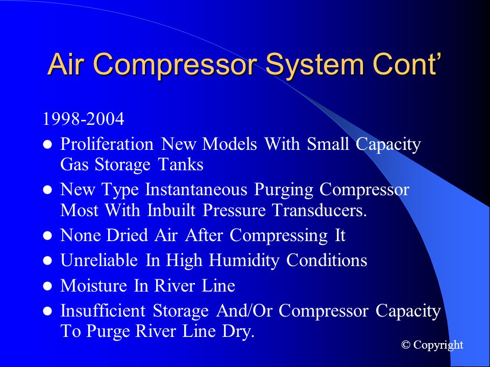 Air Compressor System Cont 1998-2004 Proliferation New Models With Small Capacity Gas Storage Tanks New Type Instantaneous Purging Compressor Most With Inbuilt Pressure Transducers.