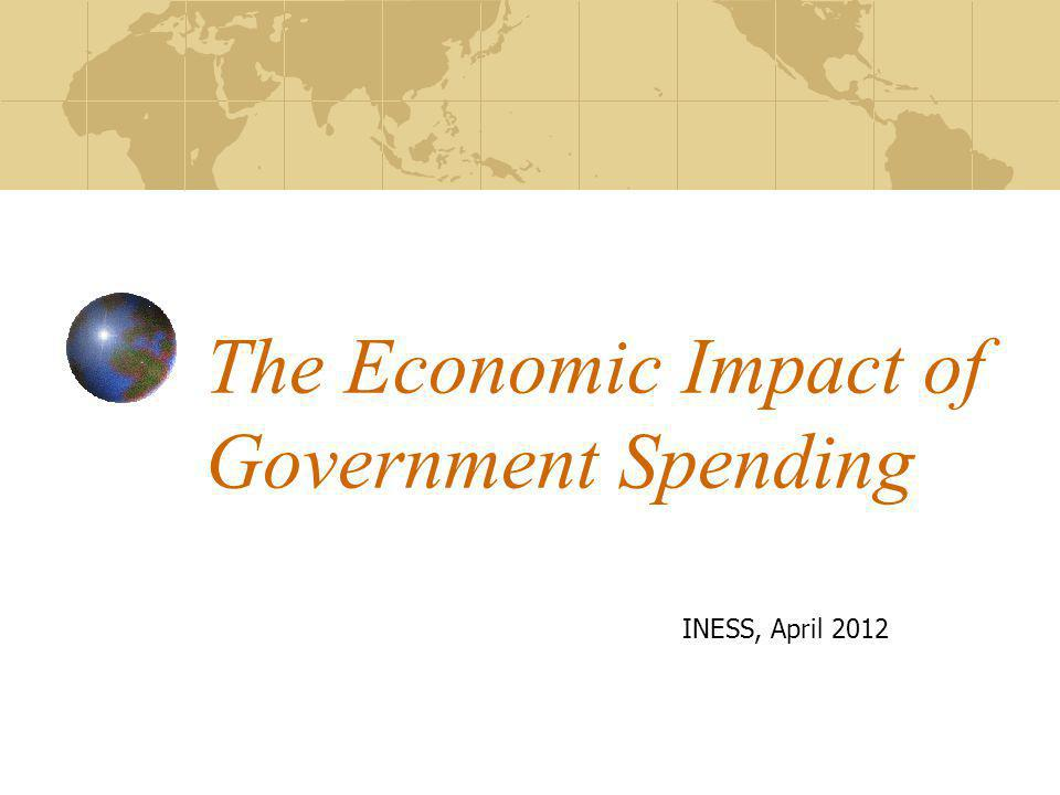 The Economic Impact of Government Spending INESS, April 2012