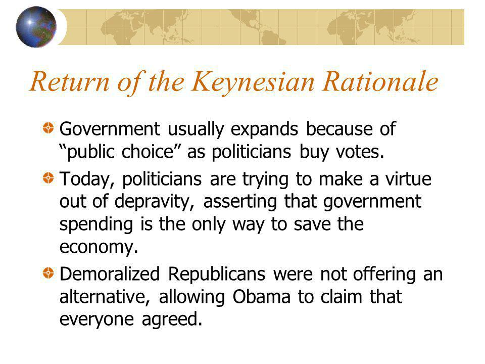 Return of the Keynesian Rationale Government usually expands because of public choice as politicians buy votes.