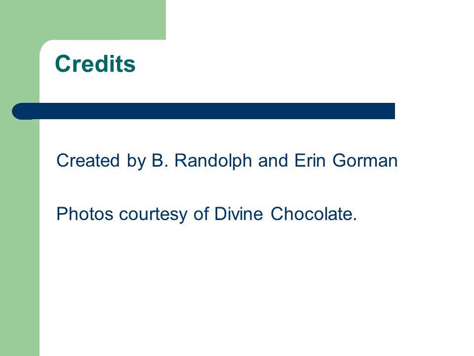 Credits Created by B. Randolph and Erin Gorman Photos courtesy of Divine Chocolate.