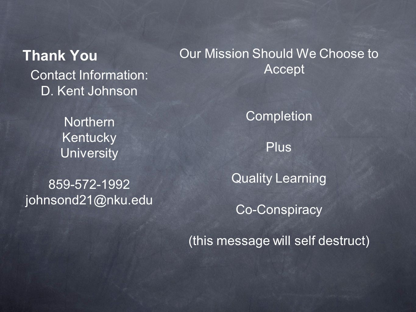 Thank You Our Mission Should We Choose to Accept Completion Plus Quality Learning Co-Conspiracy (this message will self destruct) Contact Information: D.