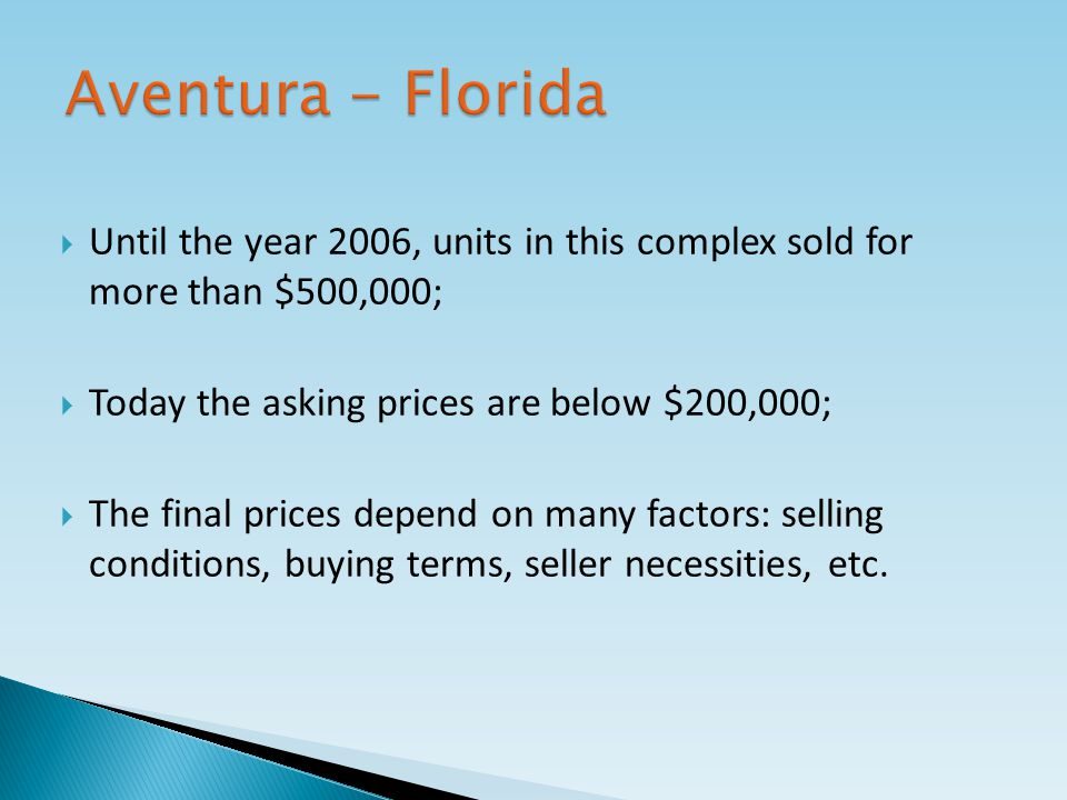 Until the year 2006, units in this complex sold for more than $500,000; Today the asking prices are below $200,000; The final prices depend on many factors: selling conditions, buying terms, seller necessities, etc.