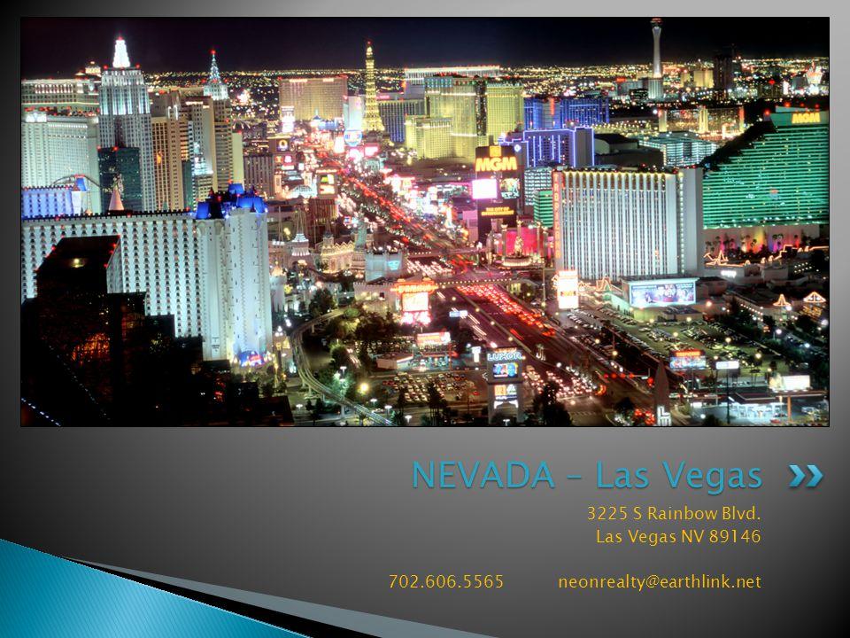 3225 S Rainbow Blvd. Las Vegas NV 89146 702.606.5565 neonrealty@earthlink.net NEVADA – Las Vegas