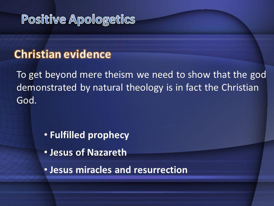 To get beyond mere theism we need to show that the god demonstrated by natural theology is in fact the Christian God.