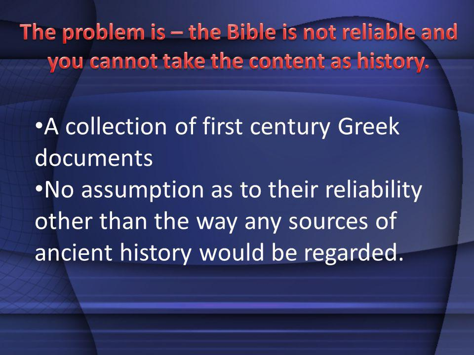 A collection of first century Greek documents No assumption as to their reliability other than the way any sources of ancient history would be regarde