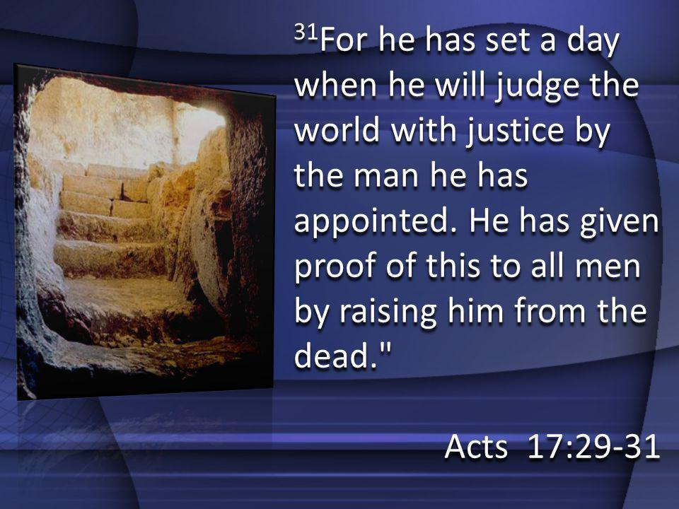 31 For he has set a day when he will judge the world with justice by the man he has appointed. He has given proof of this to all men by raising him fr