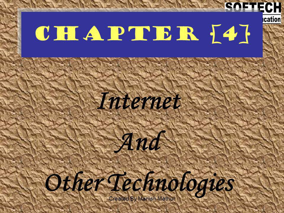 Chapter [4] Internet And Other Technologies Created By Manish Mathur