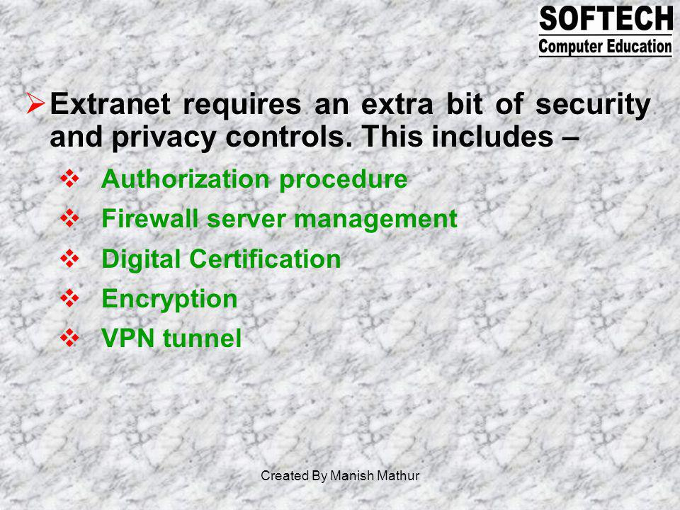 Extranet requires an extra bit of security and privacy controls. This includes – Authorization procedure Firewall server management Digital Certificat