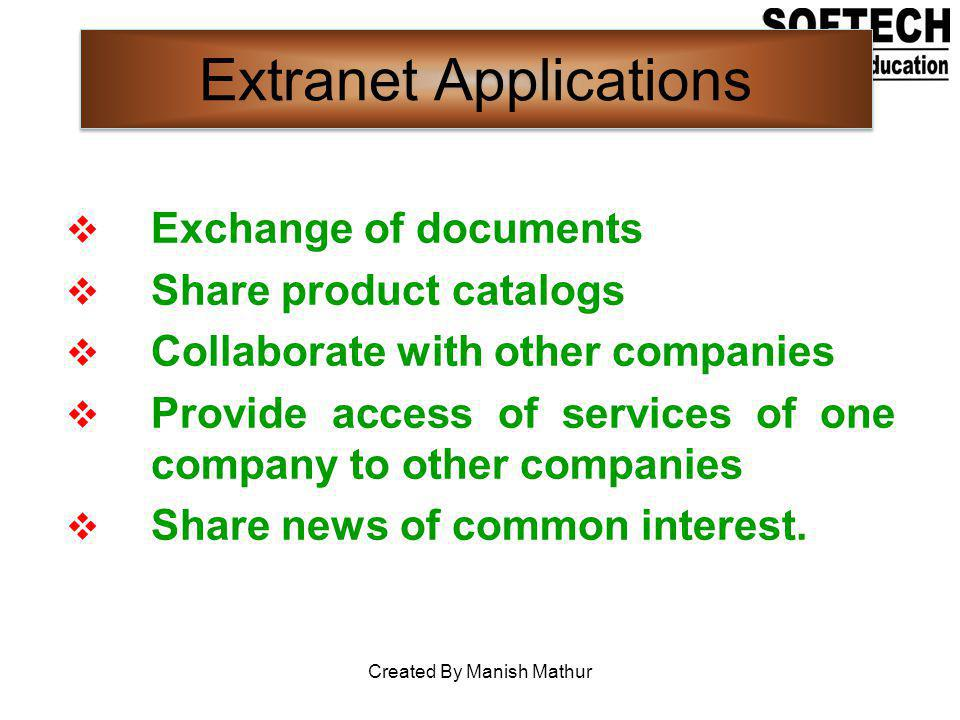 Extranet Applications Exchange of documents Share product catalogs Collaborate with other companies Provide access of services of one company to other