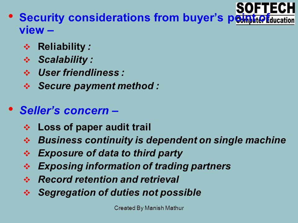 Security considerations from buyers point of view – Reliability : Scalability : User friendliness : Secure payment method : Sellers concern – Loss of