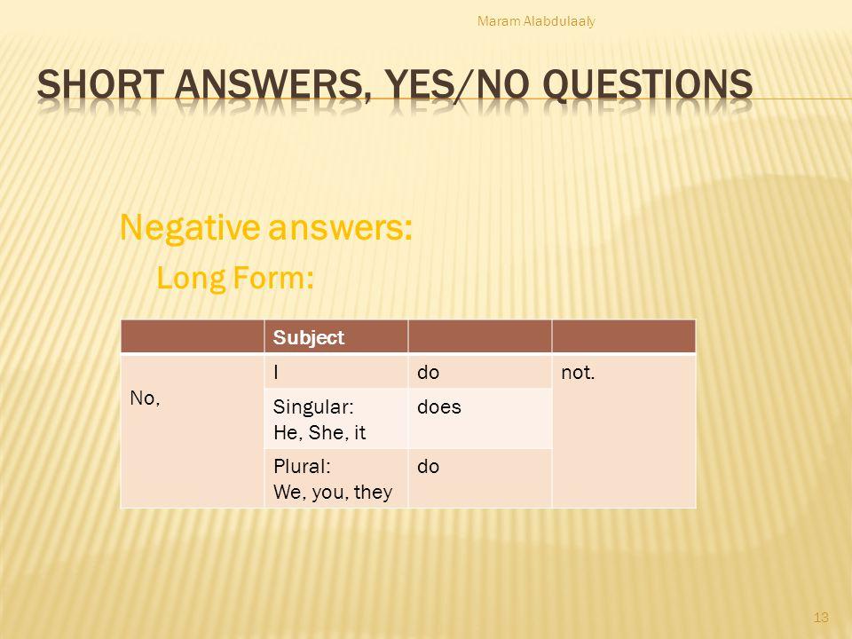 Negative answers: Long Form: Subject No, Idonot.