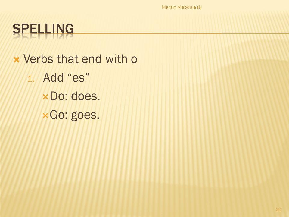 Verbs that end with o 1. Add es Do: does. Go: goes. Maram Alabdulaaly 20