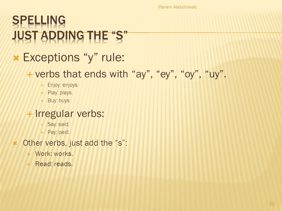 Exceptions y rule: verbs that ends with ay, ey, oy, uy.