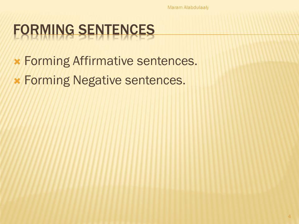 Forming Affirmative sentences. Forming Negative sentences. Maram Alabdulaaly 4