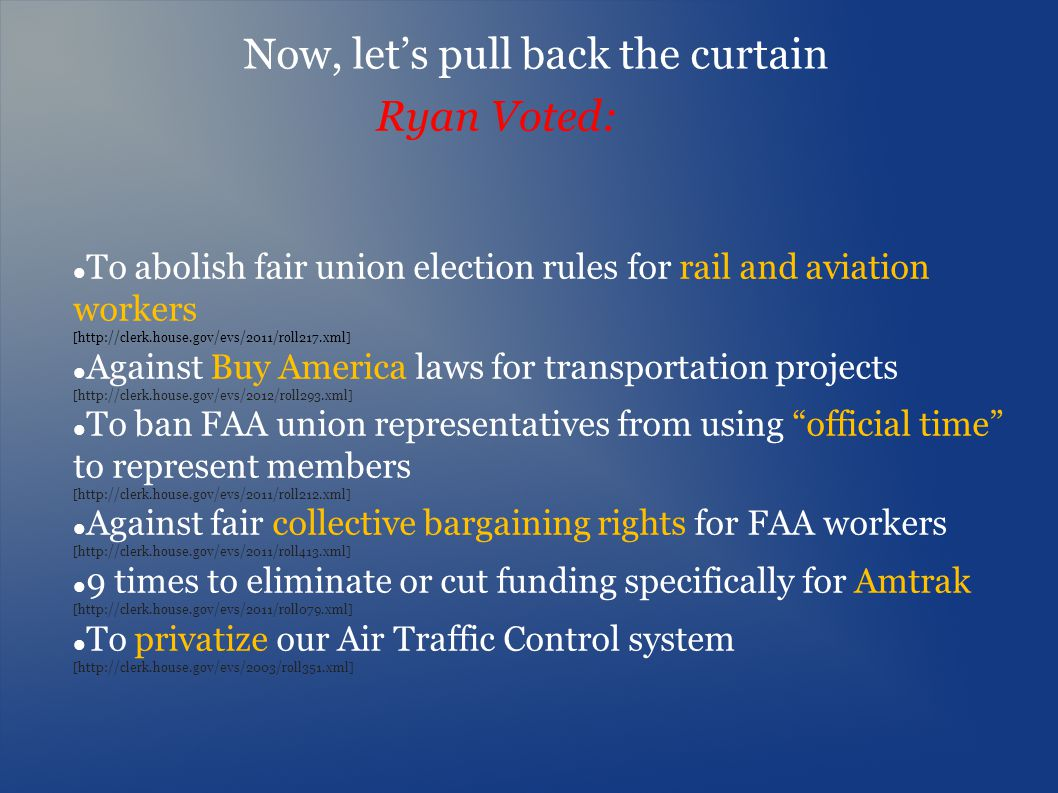 Now, lets pull back the curtain To abolish fair union election rules for rail and aviation workers [http://clerk.house.gov/evs/2011/roll217.xml] Again
