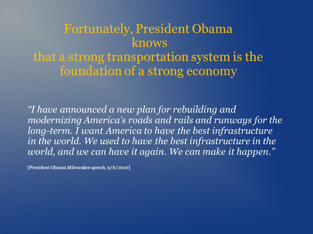 Fortunately, President Obama knows that a strong transportation system is the foundation of a strong economy I have announced a new plan for rebuildin