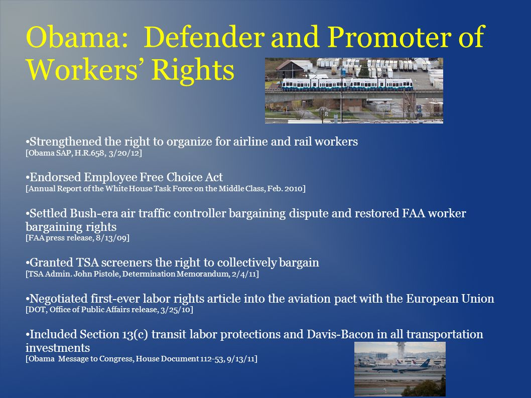 Obama: Defender and Promoter of Workers Rights Strengthened the right to organize for airline and rail workers [Obama SAP, H.R.658, 3/20/12] Endorsed