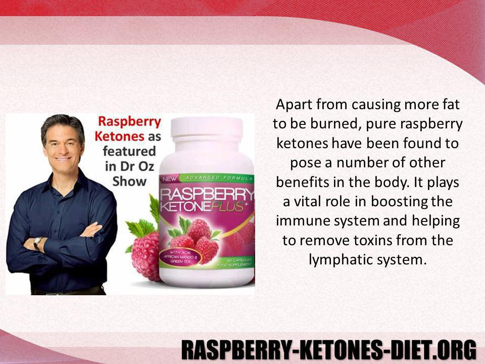 Apart from causing more fat to be burned, pure raspberry ketones have been found to pose a number of other benefits in the body.