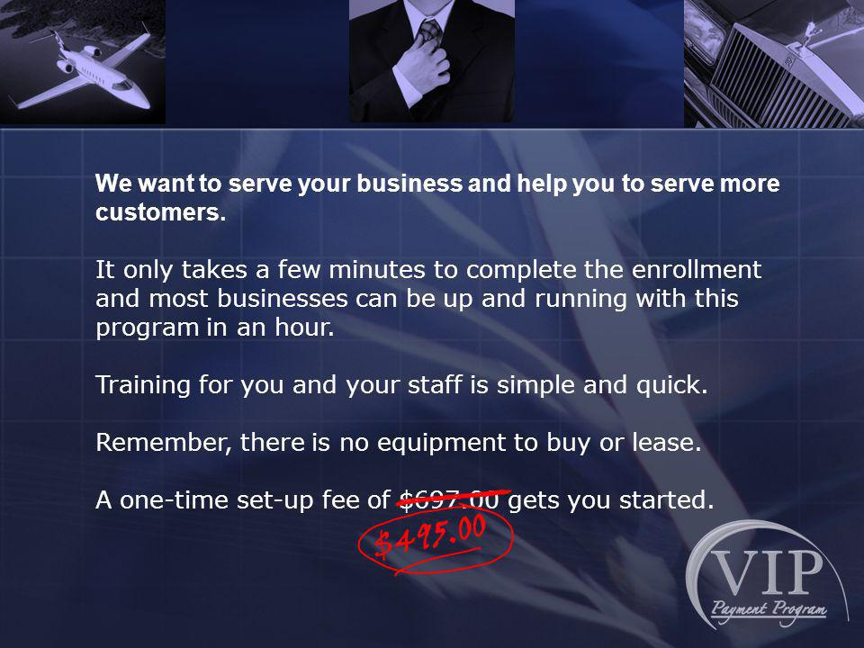We want to serve your business and help you to serve more customers.