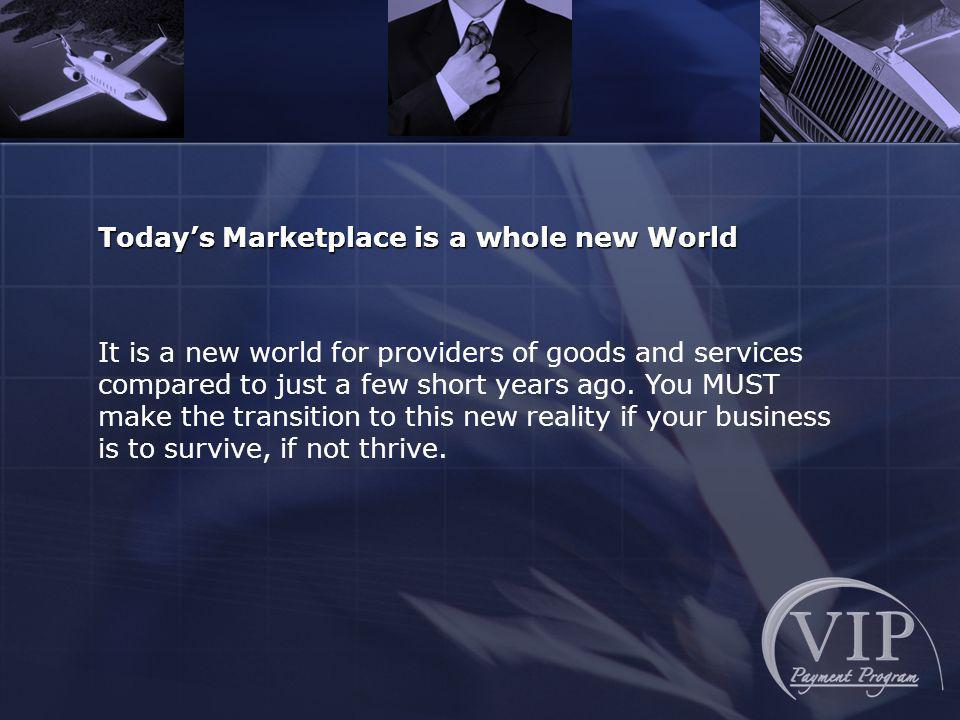 It is a new world for providers of goods and services compared to just a few short years ago. You MUST make the transition to this new reality if your