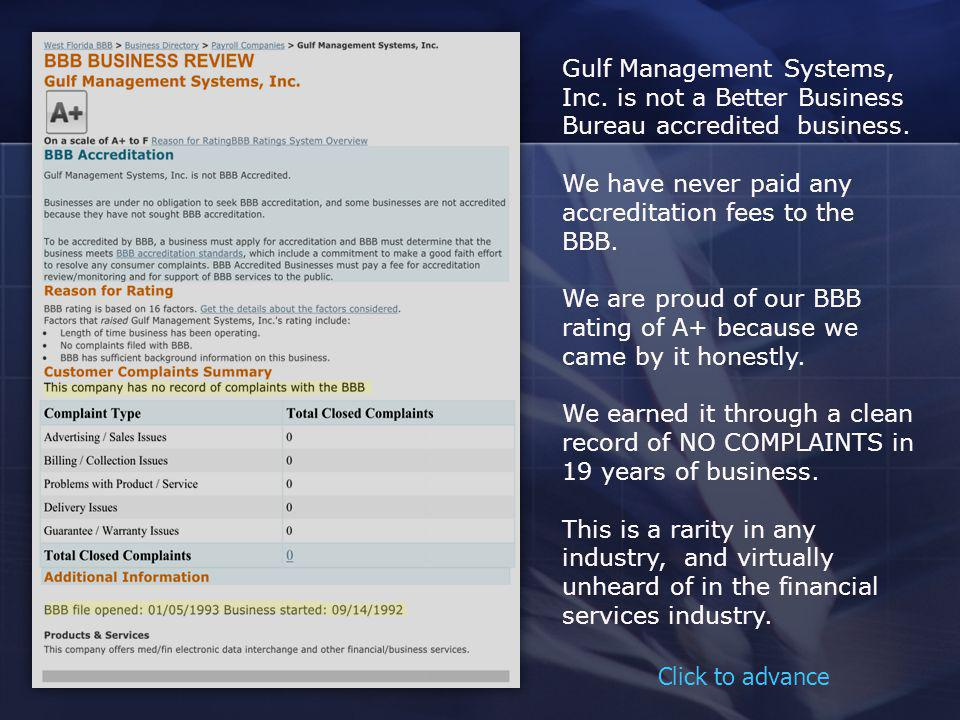 Gulf Management Systems, Inc. is not a Better Business Bureau accredited business. We have never paid any accreditation fees to the BBB. We are proud