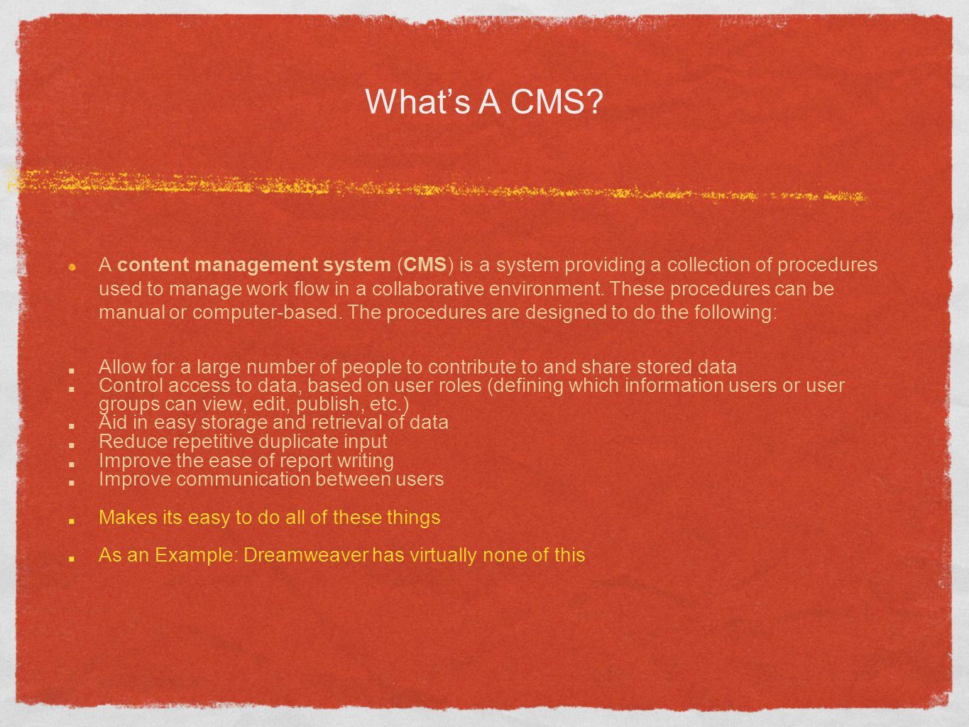 Whats A CMS? A content management system (CMS) is a system providing a collection of procedures used to manage work flow in a collaborative environmen