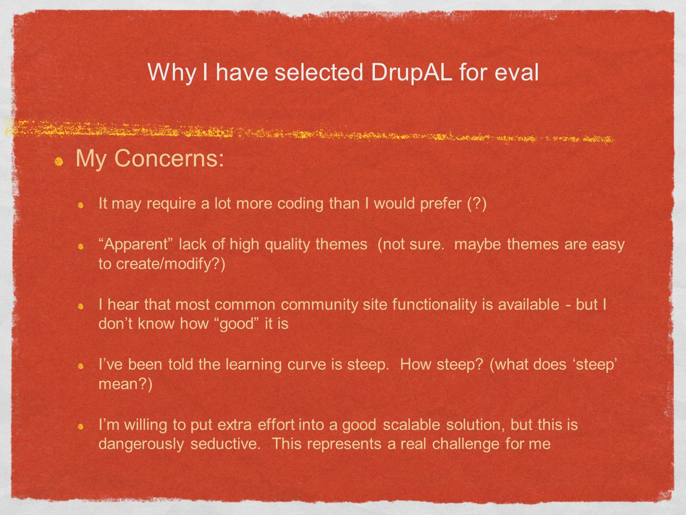 Why I have selected DrupAL for eval My Concerns: It may require a lot more coding than I would prefer (?) Apparent lack of high quality themes (not su