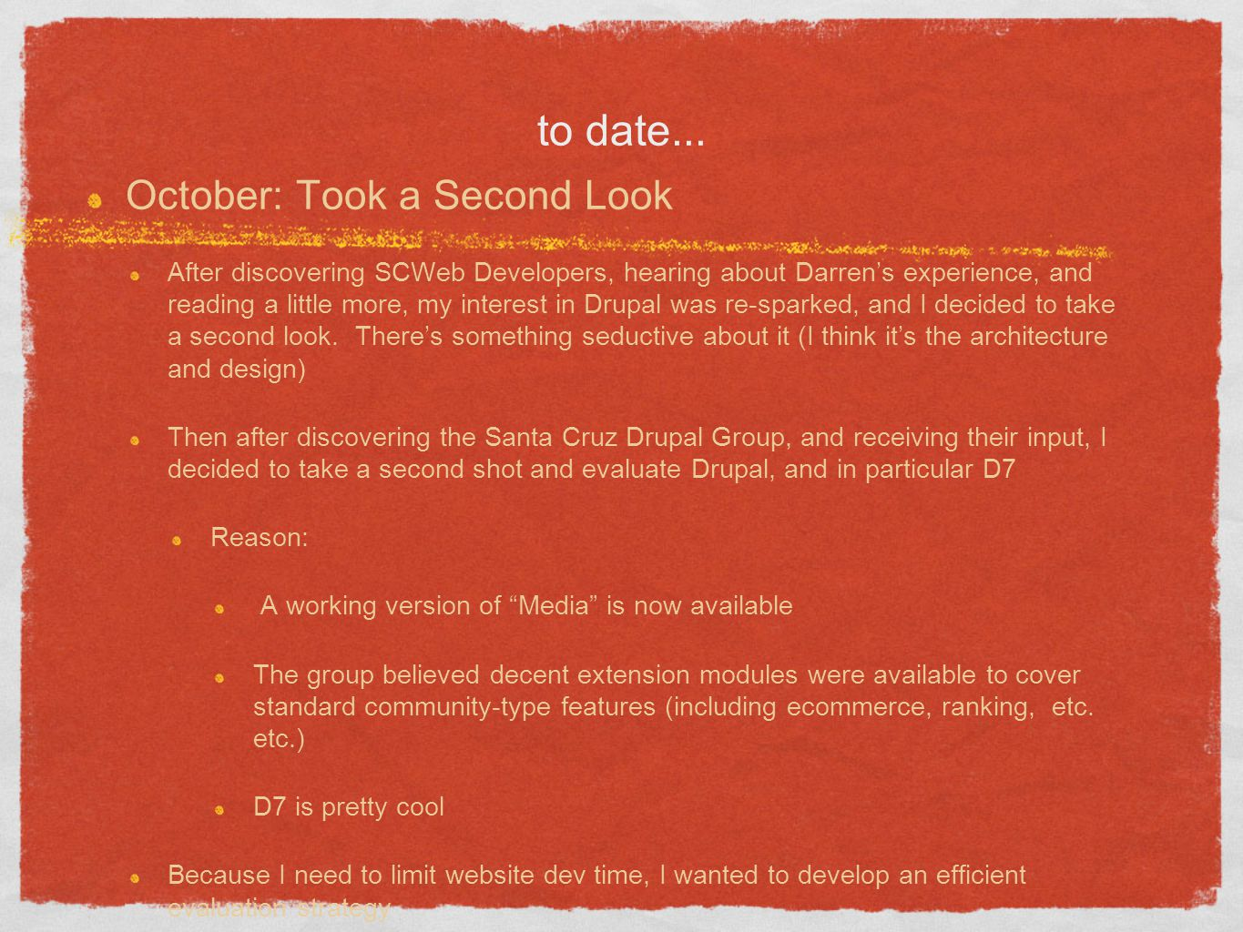 to date... October: Took a Second Look After discovering SCWeb Developers, hearing about Darrens experience, and reading a little more, my interest in