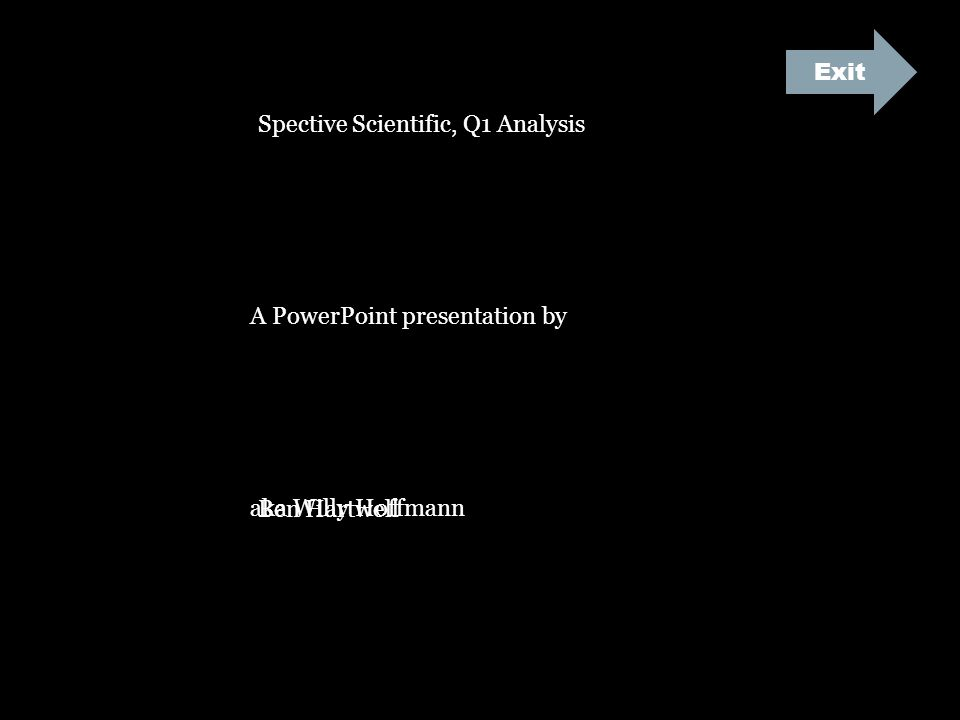 Spective Scientific, Q1 Analysis A PowerPoint presentation by aka Willy Hoffmann Exit Ben Hartwell