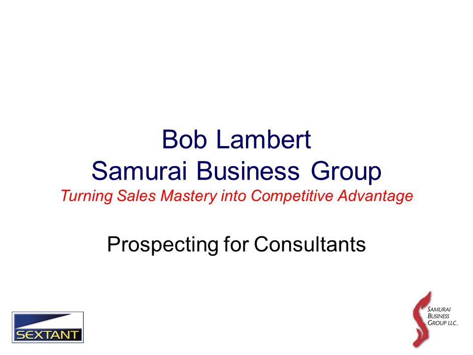 Bob Lambert Samurai Business Group Turning Sales Mastery into Competitive Advantage Prospecting for Consultants
