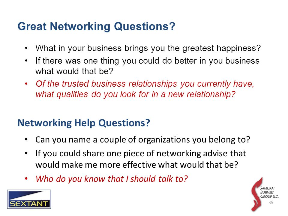 Great Networking Questions. What in your business brings you the greatest happiness.
