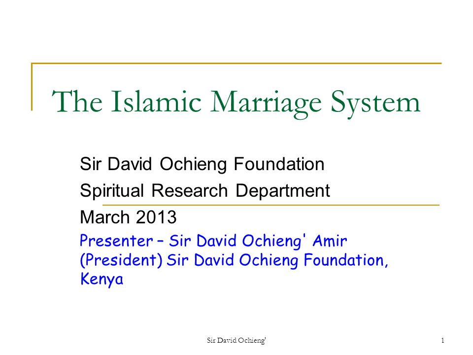 Sir David Ochieng 12 Essentials of a Muslim Marriage Contract Offer and acceptance (exchange of vows).