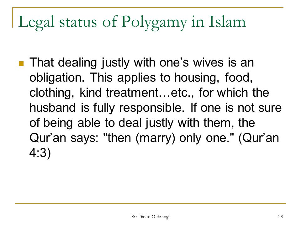 Sir David Ochieng 28 Legal status of Polygamy in Islam That dealing justly with ones wives is an obligation.