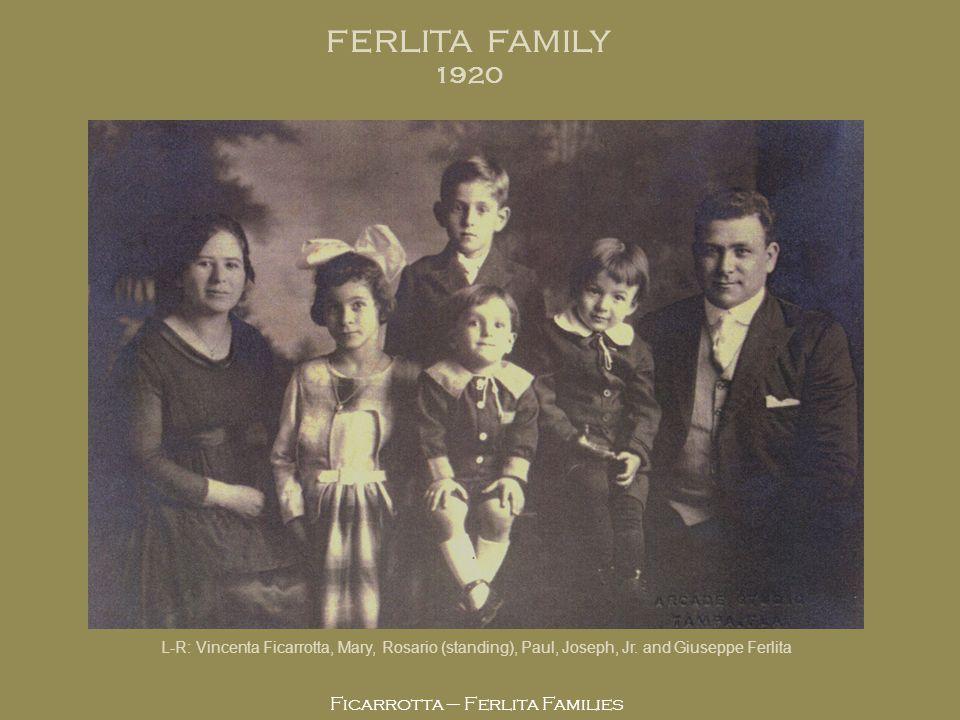 Ficarrotta – Ferlita Families L-R: Vincenta Ficarrotta, Mary, Rosario (standing), Paul, Joseph, Jr. and Giuseppe Ferlita FERLITA FAMILY 1920