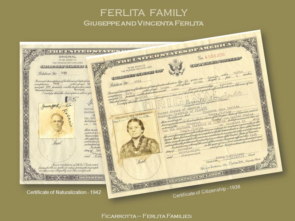 Ficarrotta – Ferlita Families Certificate of Citizenship - 1938 FERLITA FAMILY Giuseppe and Vincenta Ferlita Certificate of Naturalization - 1942