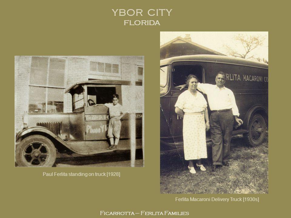 Ficarrotta – Ferlita Families YBOR CITY FLORIDA Ferlita Macaroni Delivery Truck [1930s] Paul Ferlita standing on truck [1928]