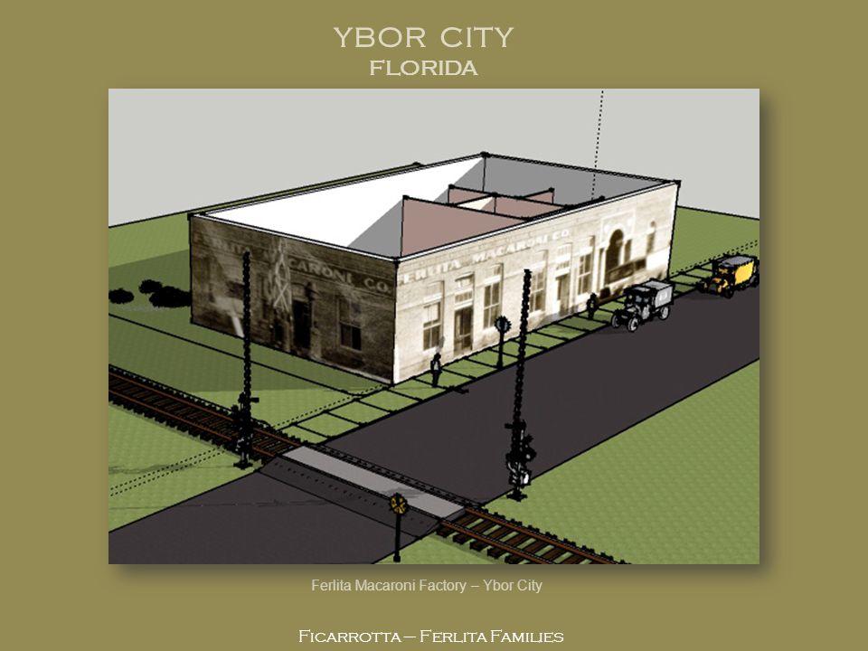 Ficarrotta – Ferlita Families Ferlita Macaroni Factory – Ybor City YBOR CITY FLORIDA