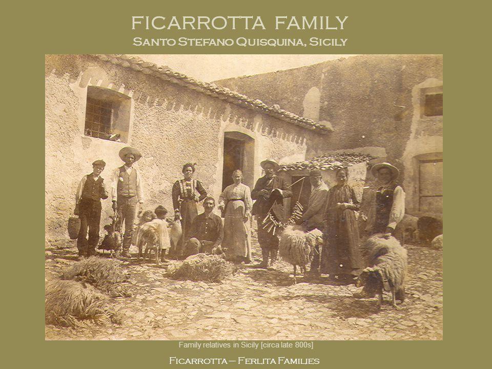 Ficarrotta – Ferlita Families FICARROTTA FAMILY Santo Stefano Quisquina, Sicily Family relatives in Sicily [circa late 800s]