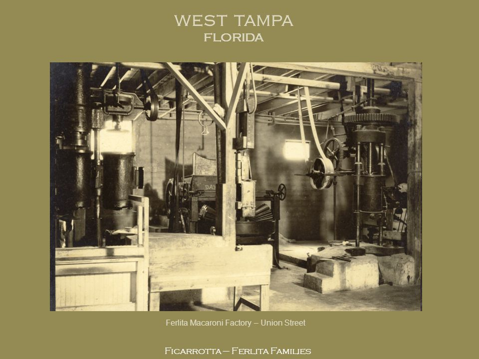 Ficarrotta – Ferlita Families Ferlita Macaroni Factory – Union Street WEST TAMPA FLORIDA
