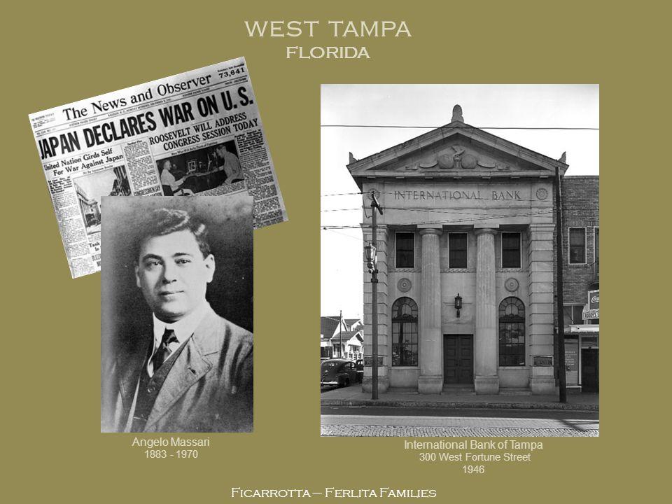 Ficarrotta – Ferlita Families WEST TAMPA FLORIDA Angelo Massari 1883 - 1970 International Bank of Tampa 300 West Fortune Street 1946