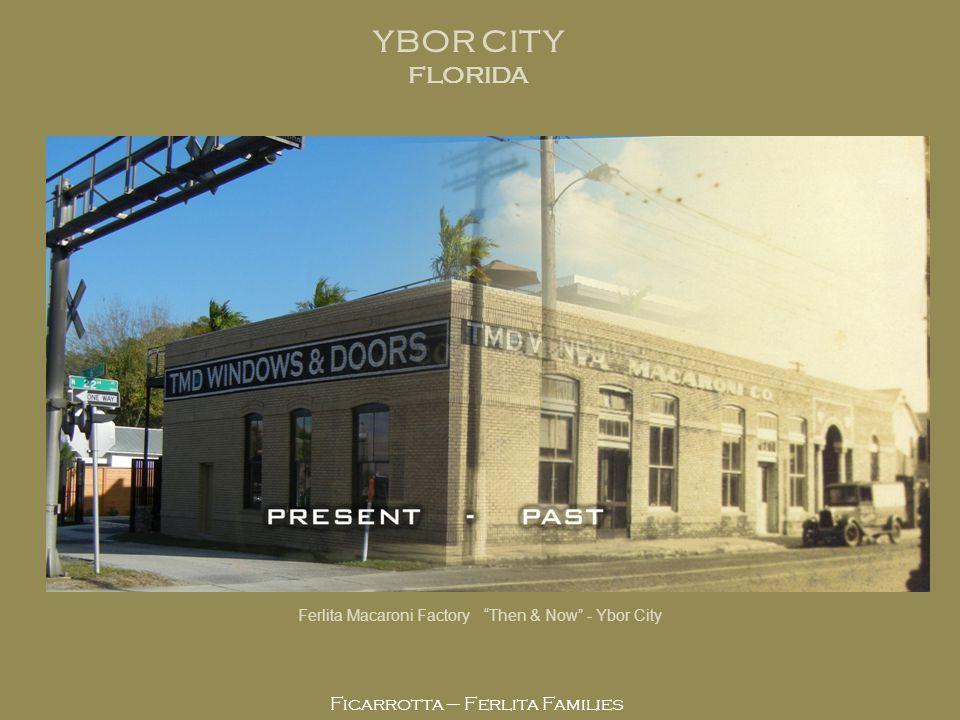 Ficarrotta – Ferlita Families Ferlita Macaroni Factory Then & Now - Ybor City YBOR CITY FLORIDA
