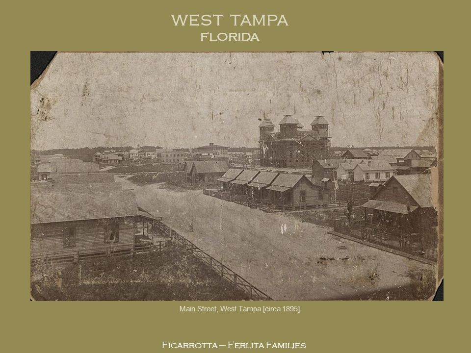 Ficarrotta – Ferlita Families Main Street, West Tampa [circa 1895] WEST TAMPA FLORIDA