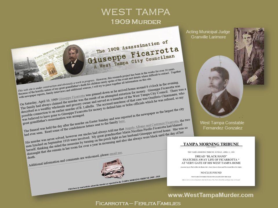 Ficarrotta – Ferlita Families www.WestTampaMurder.com WEST TAMPA 1909 Murder West Tampa Constable Fernandez Gonzalez Acting Municipal Judge Granville